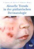 Aktuelle Trends in der pädiatrischen Dermatologie Band 1